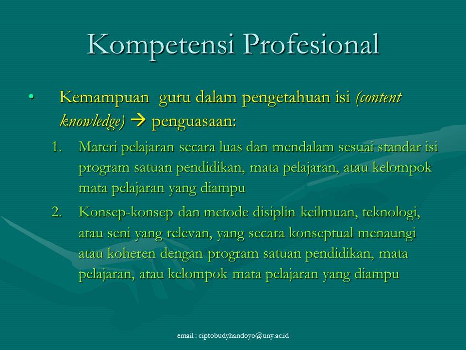 Kompetensi Profesional Kemampuan guru dalam pengetahuan isi (content knowledge)  penguasaan:Kemampuan guru dalam pengetahuan isi (content knowledge)