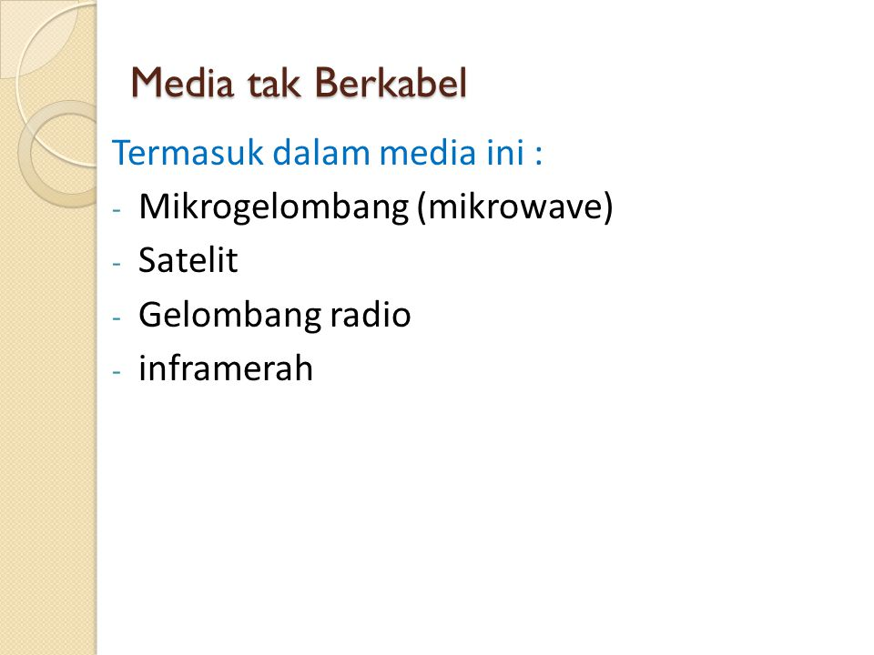 Media tak Berkabel Termasuk dalam media ini : - Mikrogelombang (mikrowave) - Satelit - Gelombang radio - inframerah