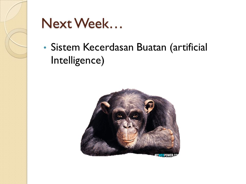 Next Week… Sistem Kecerdasan Buatan (artificial Intelligence)