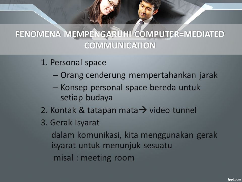 FENOMENA MEMPENGARUHI COMPUTER=MEDIATED COMMUNICATION 1.
