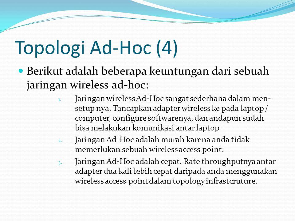 Topologi Ad-Hoc (4) Berikut adalah beberapa keuntungan dari sebuah jaringan wireless ad-hoc: 1.