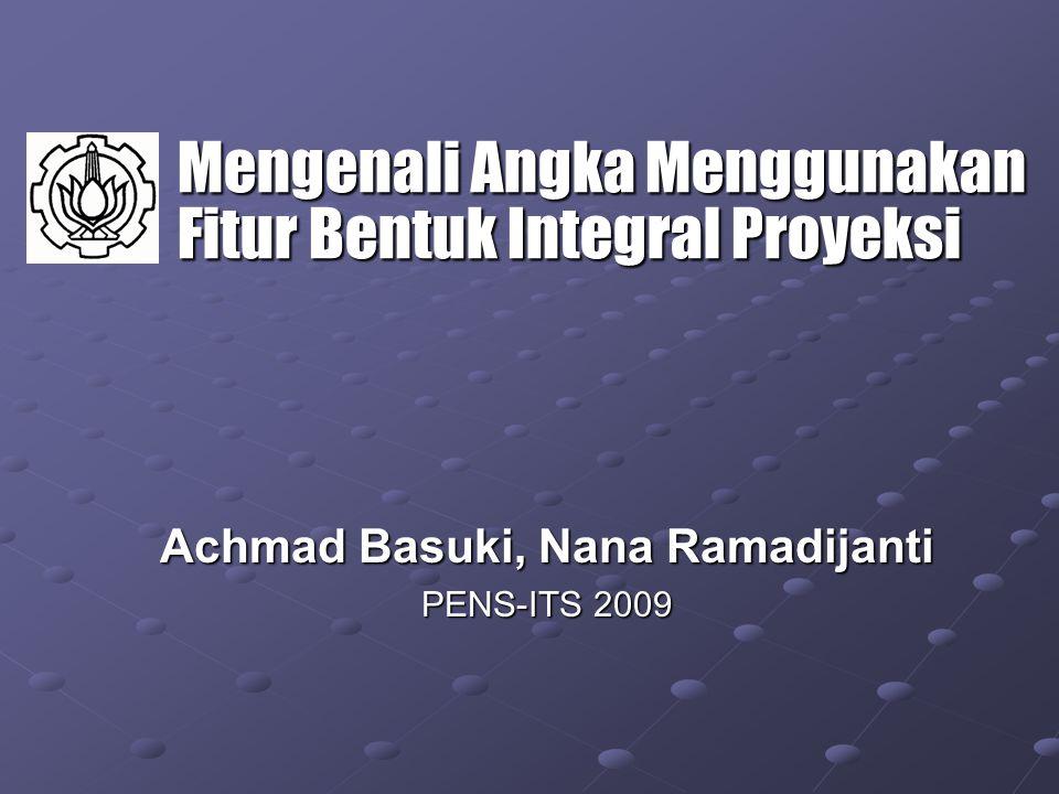 Mengenali Angka Menggunakan Fitur Bentuk Integral Proyeksi Achmad Basuki, Nana Ramadijanti PENS-ITS 2009