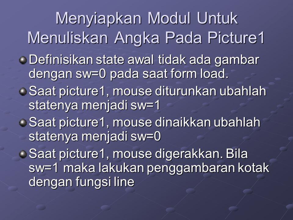 Menyiapkan Modul Untuk Menuliskan Angka Pada Picture1 Definisikan state awal tidak ada gambar dengan sw=0 pada saat form load.