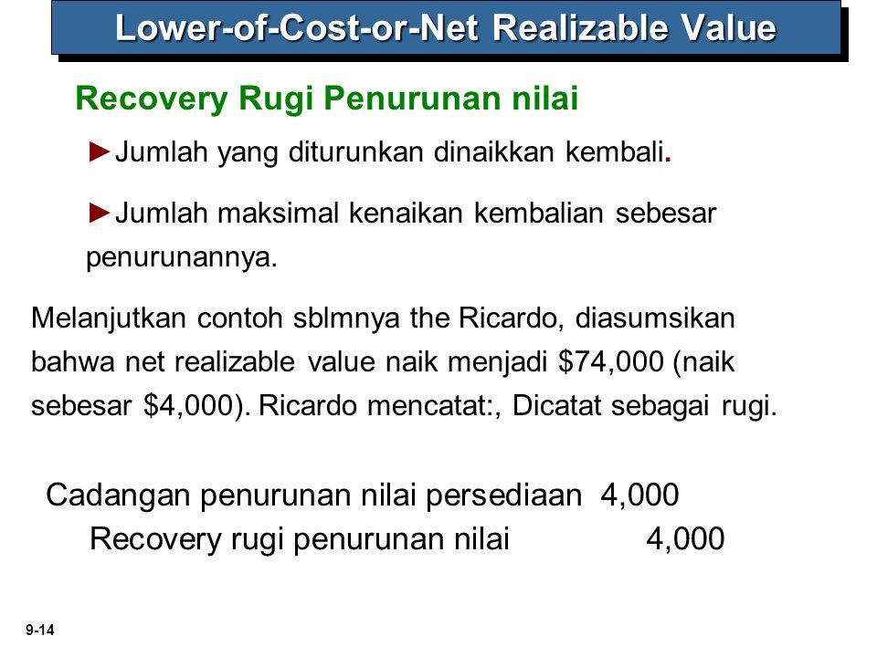 9-14 Recovery Rugi Penurunan nilai Lower-of-Cost-or-Net Realizable Value ► ►Jumlah yang diturunkan dinaikkan kembali. ► ►Jumlah maksimal kenaikan kemb