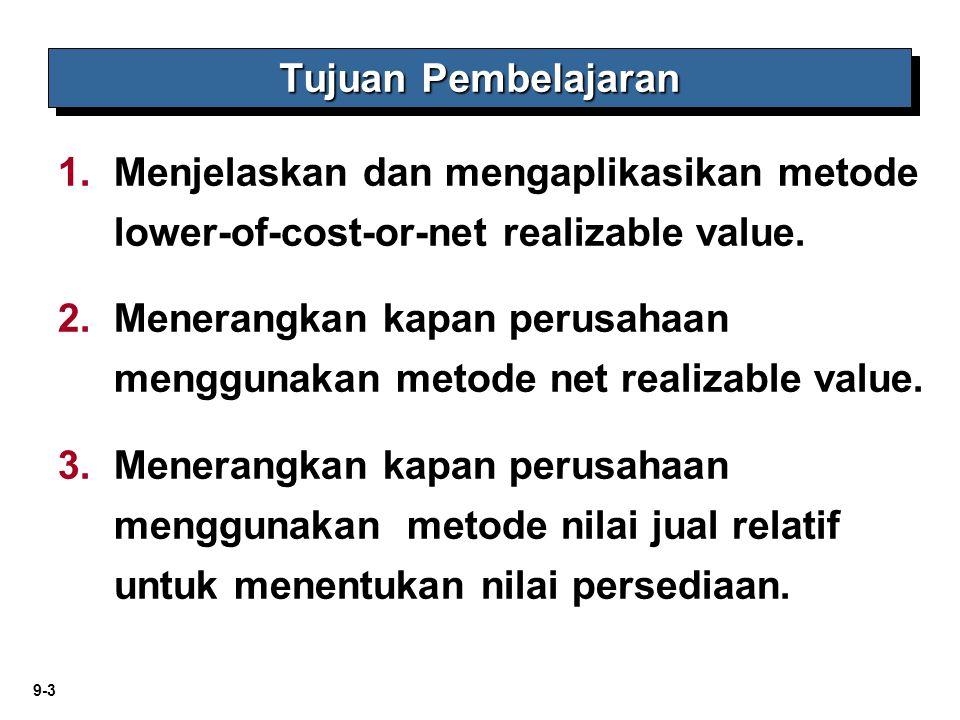 9-3 1. 1.Menjelaskan dan mengaplikasikan metode lower-of-cost-or-net realizable value. 2. 2.Menerangkan kapan perusahaan menggunakan metode net realiz