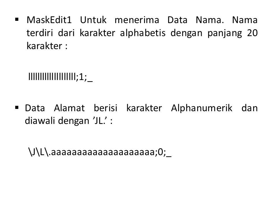  MaskEdit1 Untuk menerima Data Nama. Nama terdiri dari karakter alphabetis dengan panjang 20 karakter : llllllllllllllllllll;1;_  Data Alamat berisi
