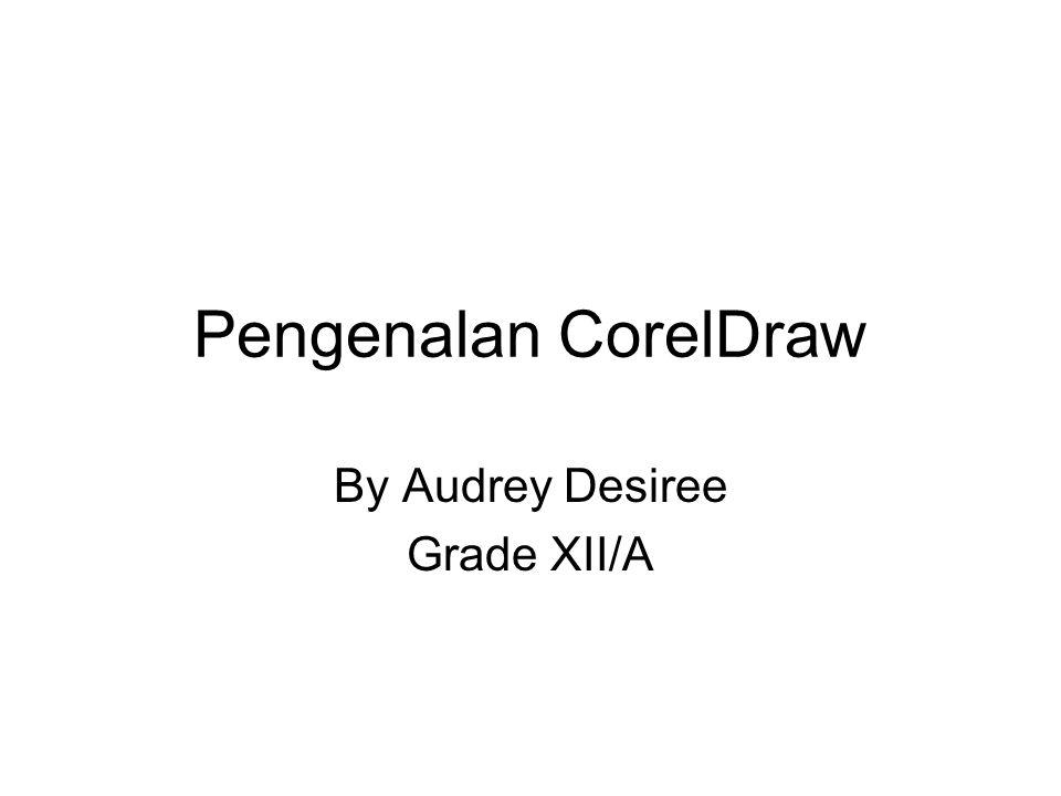 Pengenalan CorelDraw By Audrey Desiree Grade XII/A