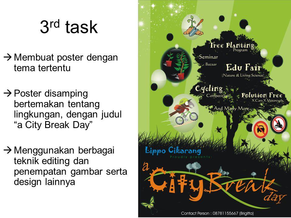 """3 rd task  Membuat poster dengan tema tertentu  Poster disamping bertemakan tentang lingkungan, dengan judul """"a City Break Day""""  Menggunakan berbag"""