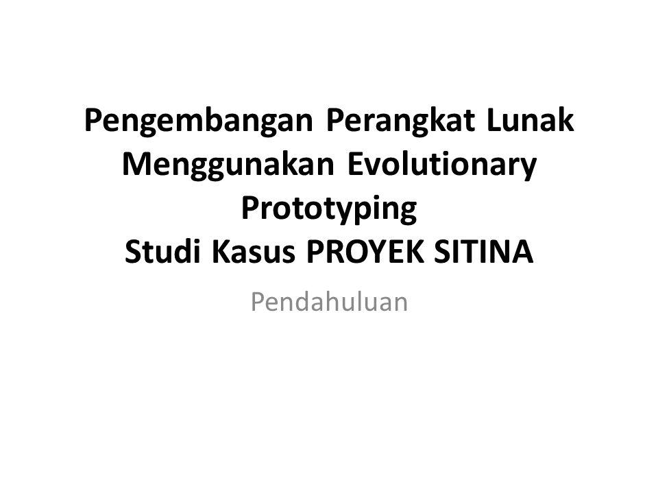 Pengembangan Perangkat Lunak Menggunakan Evolutionary Prototyping Studi Kasus PROYEK SITINA Pendahuluan