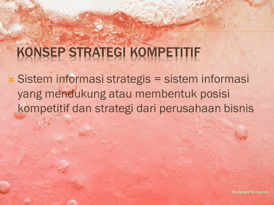  Sistem informasi strategis = sistem informasi yang mendukung atau membentuk posisi kompetitif dan strategi dari perusahaan bisnis 2