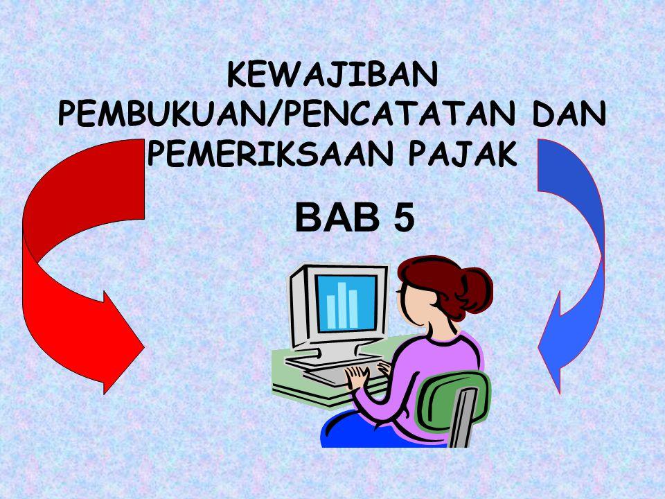 KEWAJIBAN PEMBUKUAN/PENCATATAN DAN PEMERIKSAAN PAJAK BAB 5
