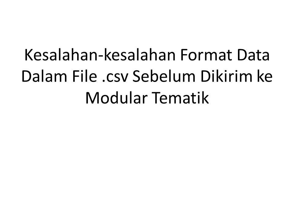 File.csv yang gagal di upload (klik kanan file.csv, open with, Notepad) Perhatikan kesalahan !!.