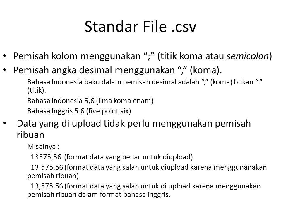 Format File.csv yang benar perhatikan : - pemisah kolom menggunakan ; (titik koma) - pemisah desimal menggunakan , (koma) - tanpa menggunakan pemisah ribuan