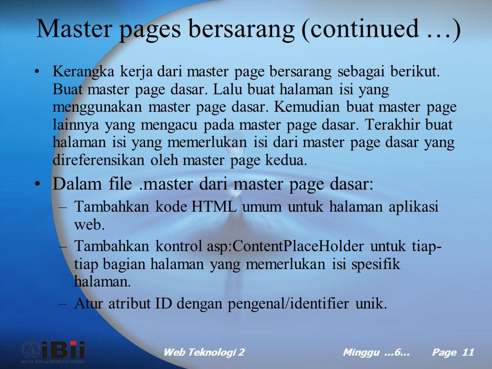 Web Teknologi 2Minggu …6… Page 10 Master pages bersarang Master page bersarang??? –Kebanyakan perusahaan dan organisasi memiliki grup atau divisi dala