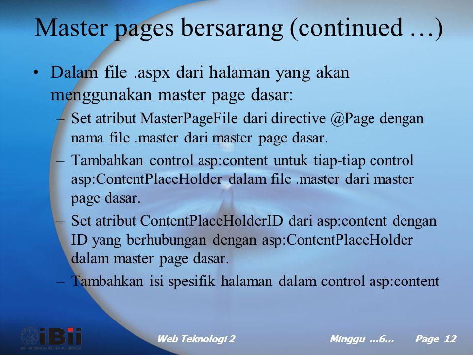 Web Teknologi 2Minggu …6… Page 11 Master pages bersarang (continued …) Kerangka kerja dari master page bersarang sebagai berikut.