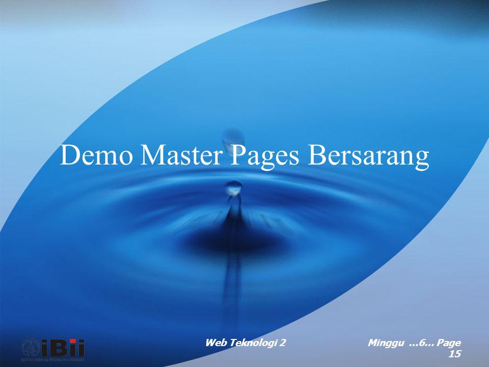 Web Teknologi 2Minggu …6… Page 14 Master pages bersarang (continued …) Dalam file.aspx dari halaman yang akan menggunakan master page kedua: –Set atribut MasterPageFile dari directive @page dengan nama file.master dari master page kedua.