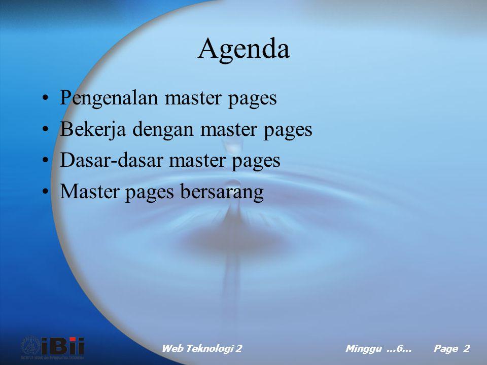 Web Teknologi 2Minggu …6… Page 12 Master pages bersarang (continued …) Dalam file.aspx dari halaman yang akan menggunakan master page dasar: –Set atribut MasterPageFile dari directive @Page dengan nama file.master dari master page dasar.