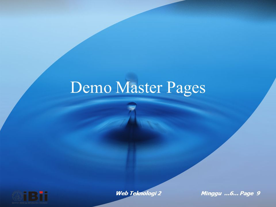 Web Teknologi 2Minggu …6… Page 8 Dasar-dasar master pages (continued …) Kode akan membuat daerah dalam template yang akan diisi dengan bahan dari hala