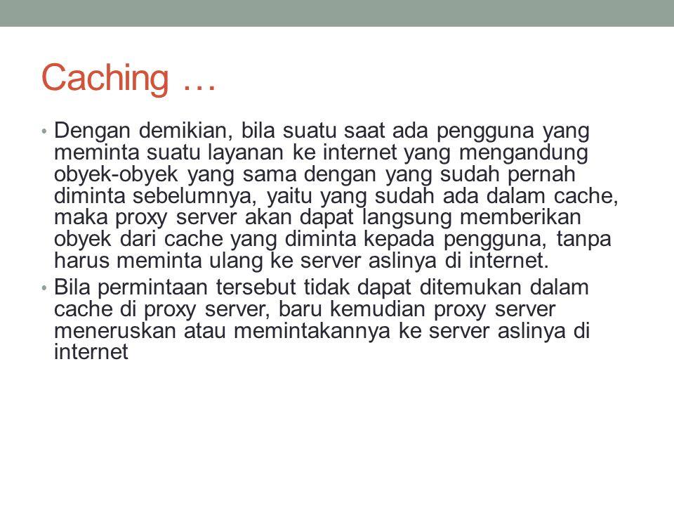 Dua Jenis Metode Caching Object yang disimpan dalam cache bisa saja mencapai expired, untuk memeriksanya dilakukan validasi.