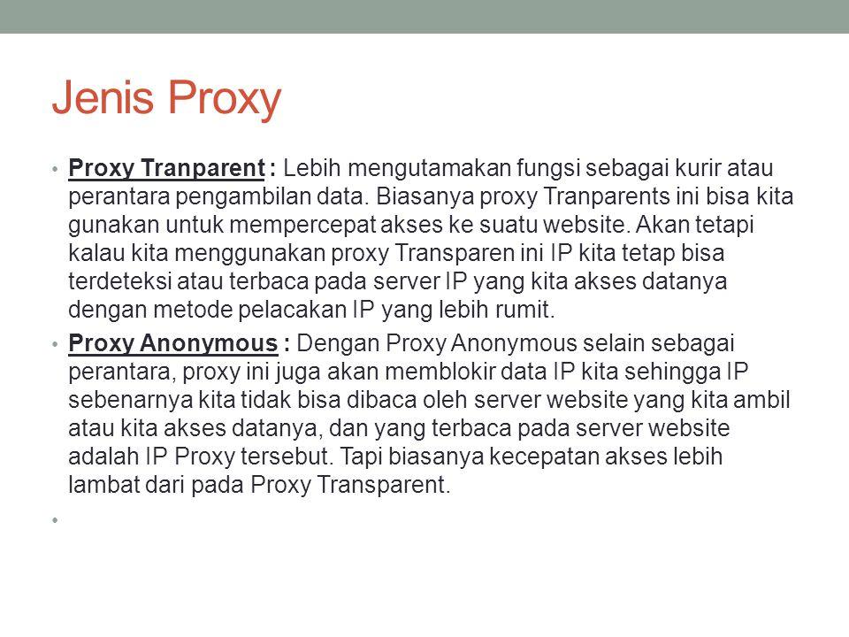 Transparent Proxy Salah satu kompleksitas dari proxy pada level aplikasi adalah bahwa pada sisi pengguna harus dilakukan konfigurasi yang spesifik untuk suatu proxy tertentu agar bisa menggunakan layanan dari suatu proxy server Agar pengguna tidak harus melakukan konfigurasi khusus, kita bisa mengkonfigurasi proxy/cache server agar berjalan secara benar-benar transparan terhadap pengguna (transparent proxy).