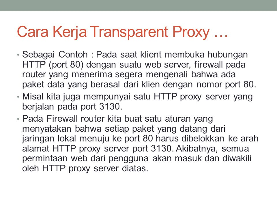 Cara Kerja Transparent Proxy … /sbin/iptables -t nat -A PREROUTING -i eth+ -p tcp --dport 80 -j REDIRECT --to-port 8080 -j REDIRECT --to-port 8080
