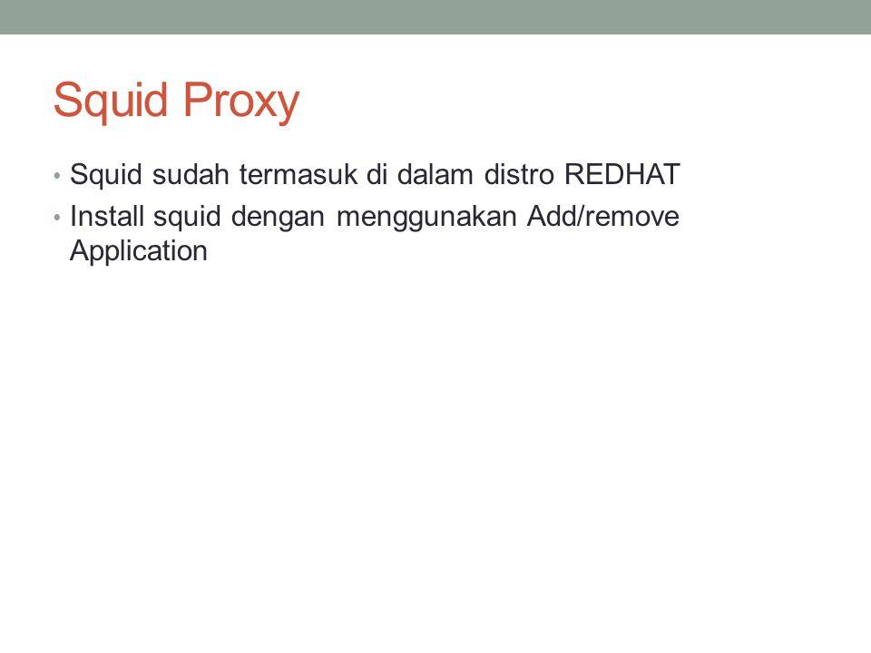 Konfigurasi Dasar Edit file : /etc/squid/squid.conf http_port  menentukan squid akan berjalan di port berapa atau akan berjalan di Ip berapa dan port berapa Contoh : http_port 10.252.105.21:8080 (jalan di IP 10.252.105.21 di port 8080) http_port 8080 (jalan di sembarang IP di port 8080)