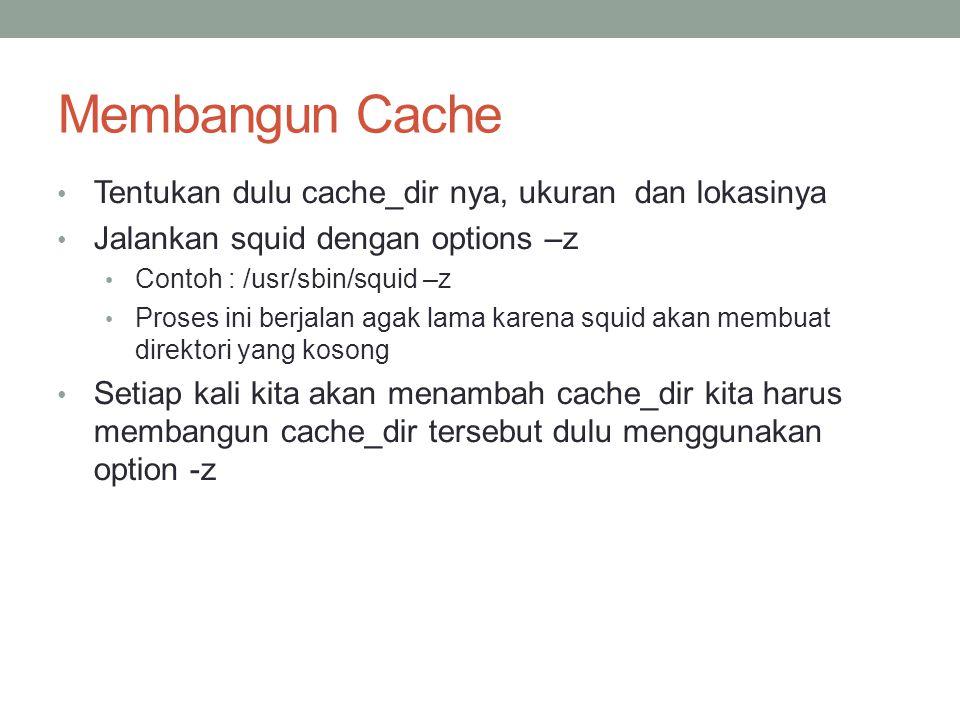 File system Ufs: file system default untuk cache storage Aufs : menggunakan Thread untuk menghindari blocking I/O DISKD: menggunakan process yang berbeda untuk menghindarkan blocking I/O (harus menentukan dan menghidupkan program diskd) Jumlah Subdirektori akan menentukan kecepatan akses squid terhadap cache-nya