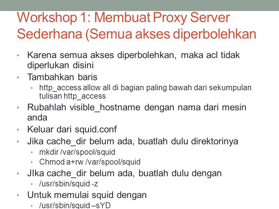 Ujicoba Bukalah browser arahkan proxy ke proxy yang barusan anda konfigurasi, dan coba buka internet
