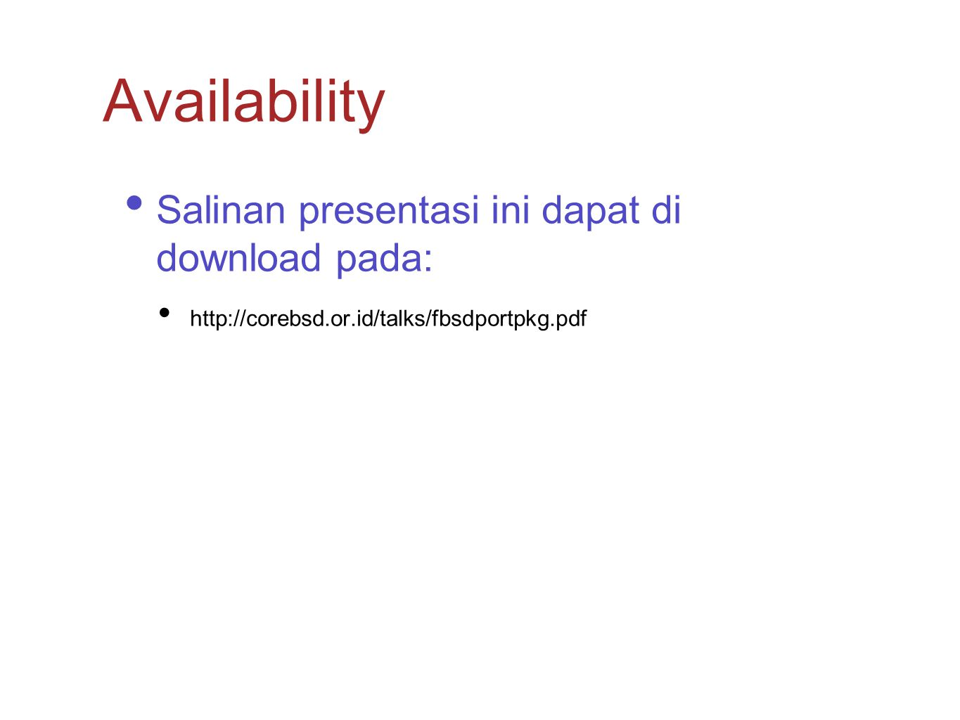 Salinan presentasi ini dapat di download pada: http://corebsd.or.id/talks/fbsdportpkg.pdf Availability