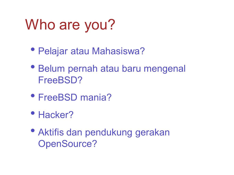Pelajar atau Mahasiswa? Belum pernah atau baru mengenal FreeBSD? FreeBSD mania? Hacker? Aktifis dan pendukung gerakan OpenSource? Who are you?