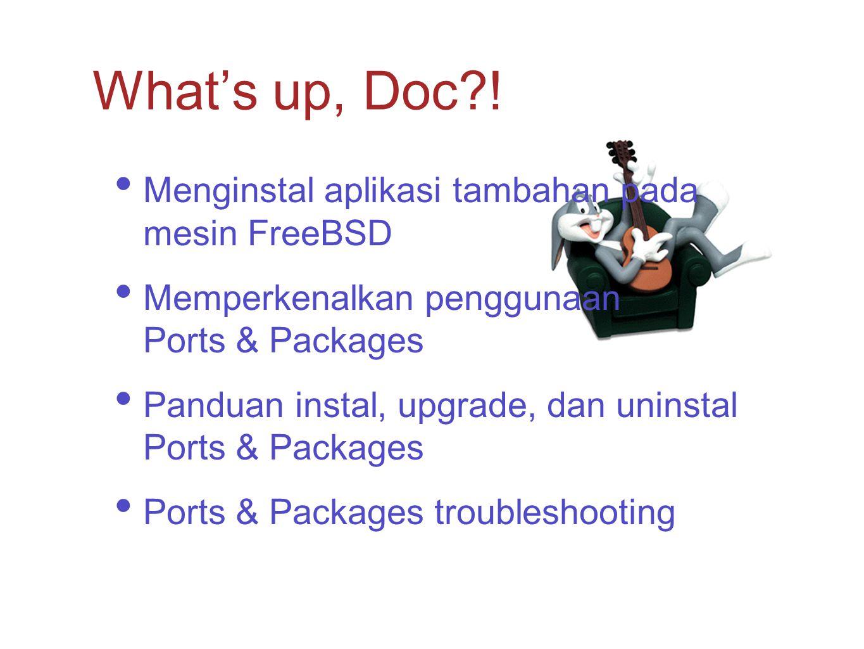 Instal Ports Repository terlebih dahulu via sysintall atau CVSup Mencari lokasi sebuah port whereis foo atau cd /usr/ports && make search {key,name}= foo Instal menggunakan perintah make install Uninstal menggunakan perintah make deinstall Menggunakan Ports