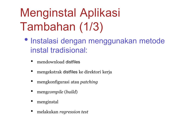 Instalasi dengan menggunakan metode instal tradisional: mendownload distfiles mengekstrak distfiles ke direktori kerja mengkonfigurasi atau patching m