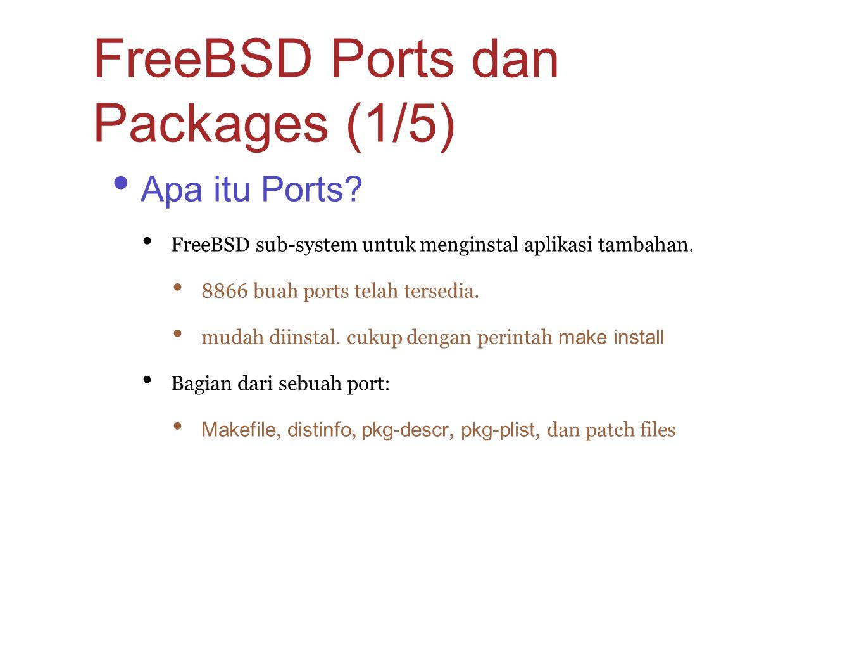 Apa itu Ports? FreeBSD sub-system untuk menginstal aplikasi tambahan. 8866 buah ports telah tersedia. mudah diinstal. cukup dengan perintah make insta
