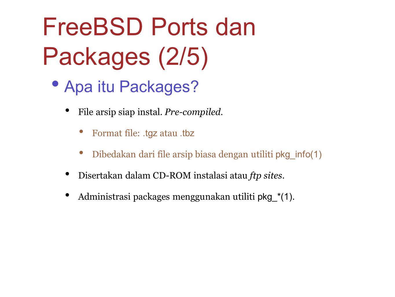Apa itu Packages? File arsip siap instal. Pre-compiled. Format file:.tgz atau.tbz Dibedakan dari file arsip biasa dengan utiliti pkg_info(1) Disertaka