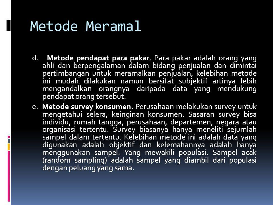 Metode Meramal d. Metode pendapat para pakar. Para pakar adalah orang yang ahli dan berpengalaman dalam bidang penjualan dan dimintai pertimbangan unt