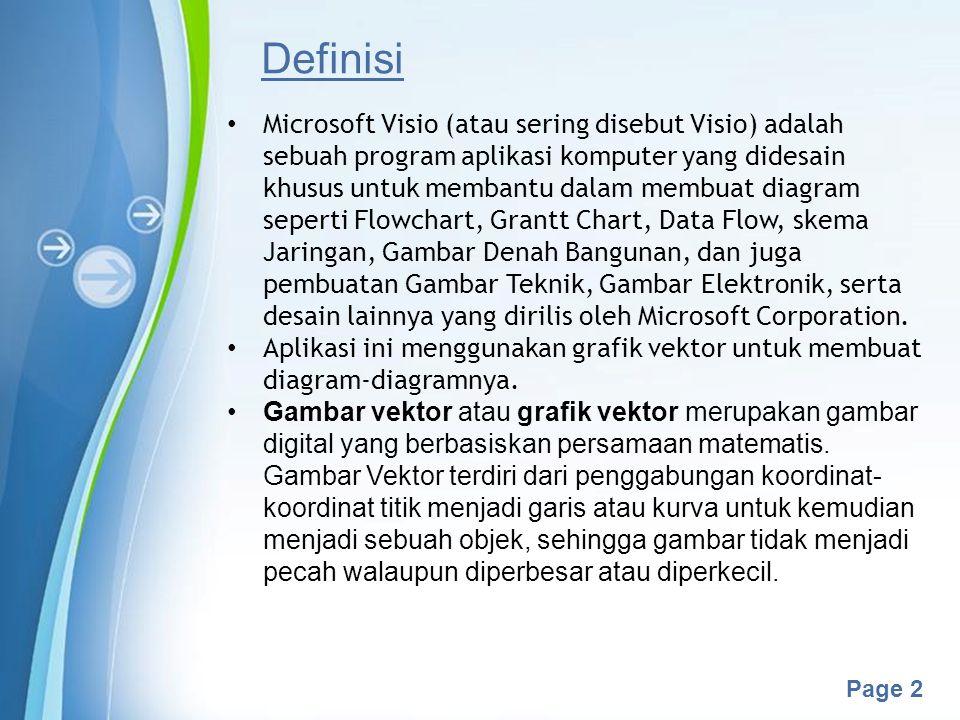 Powerpoint Templates Page 2 Definisi Microsoft Visio (atau sering disebut Visio) adalah sebuah program aplikasi komputer yang didesain khusus untuk membantu dalam membuat diagram seperti Flowchart, Grantt Chart, Data Flow, skema Jaringan, Gambar Denah Bangunan, dan juga pembuatan Gambar Teknik, Gambar Elektronik, serta desain lainnya yang dirilis oleh Microsoft Corporation.