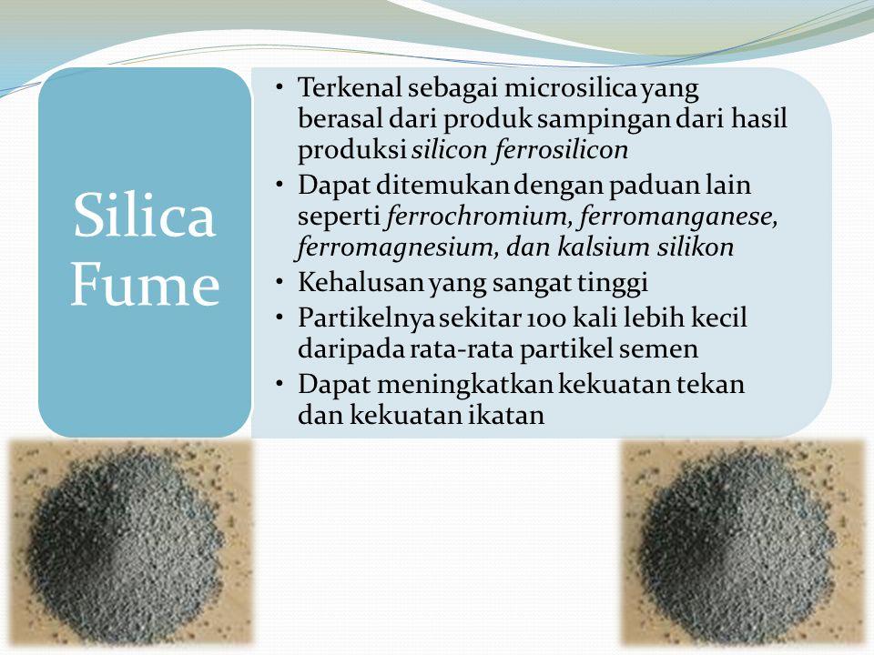 Terkenal sebagai microsilica yang berasal dari produk sampingan dari hasil produksi silicon ferrosilicon Dapat ditemukan dengan paduan lain seperti fe
