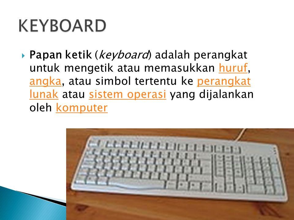  Papan ketik (keyboard) adalah perangkat untuk mengetik atau memasukkan huruf, angka, atau simbol tertentu ke perangkat lunak atau sistem operasi yan