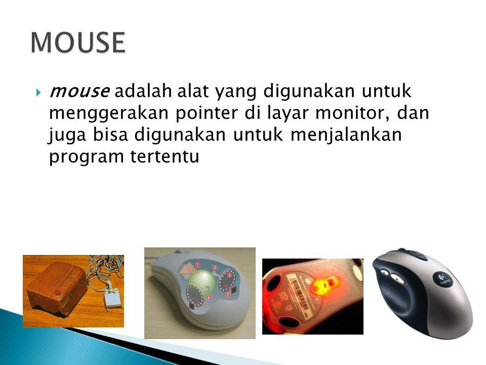  mouse adalah alat yang digunakan untuk menggerakan pointer di layar monitor, dan juga bisa digunakan untuk menjalankan program tertentu