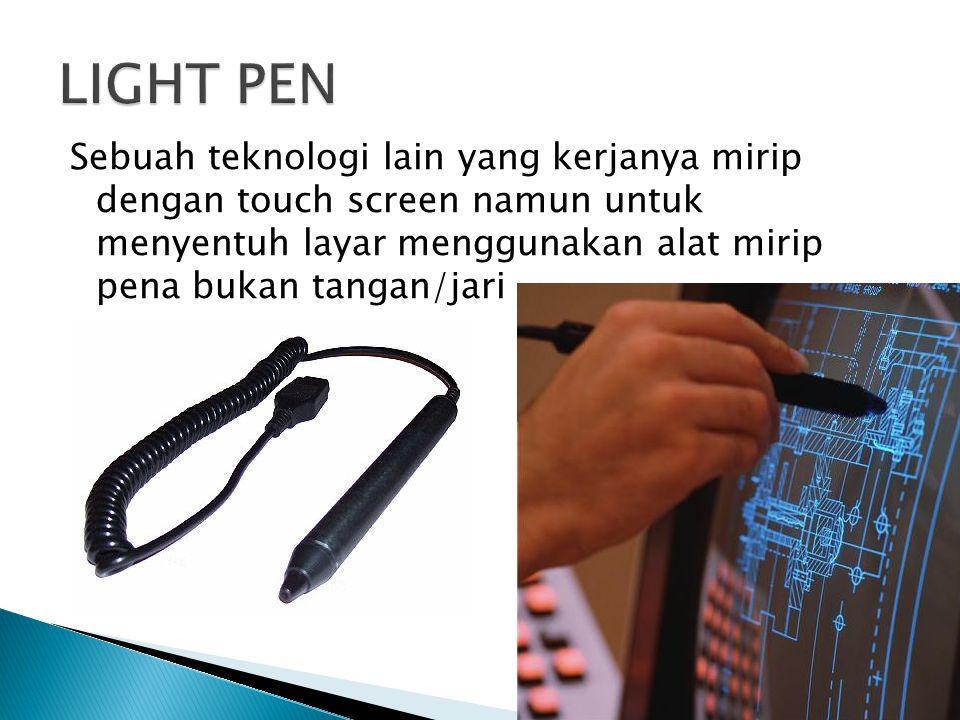 Sebuah teknologi lain yang kerjanya mirip dengan touch screen namun untuk menyentuh layar menggunakan alat mirip pena bukan tangan/jari