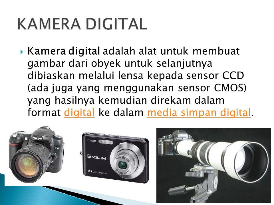  Kamera digital adalah alat untuk membuat gambar dari obyek untuk selanjutnya dibiaskan melalui lensa kepada sensor CCD (ada juga yang menggunakan se