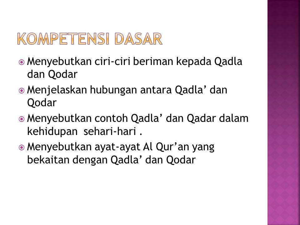  Menyebutkan ciri-ciri beriman kepada Qadla dan Qodar  Menjelaskan hubungan antara Qadla' dan Qodar  Menyebutkan contoh Qadla' dan Qadar dalam kehi
