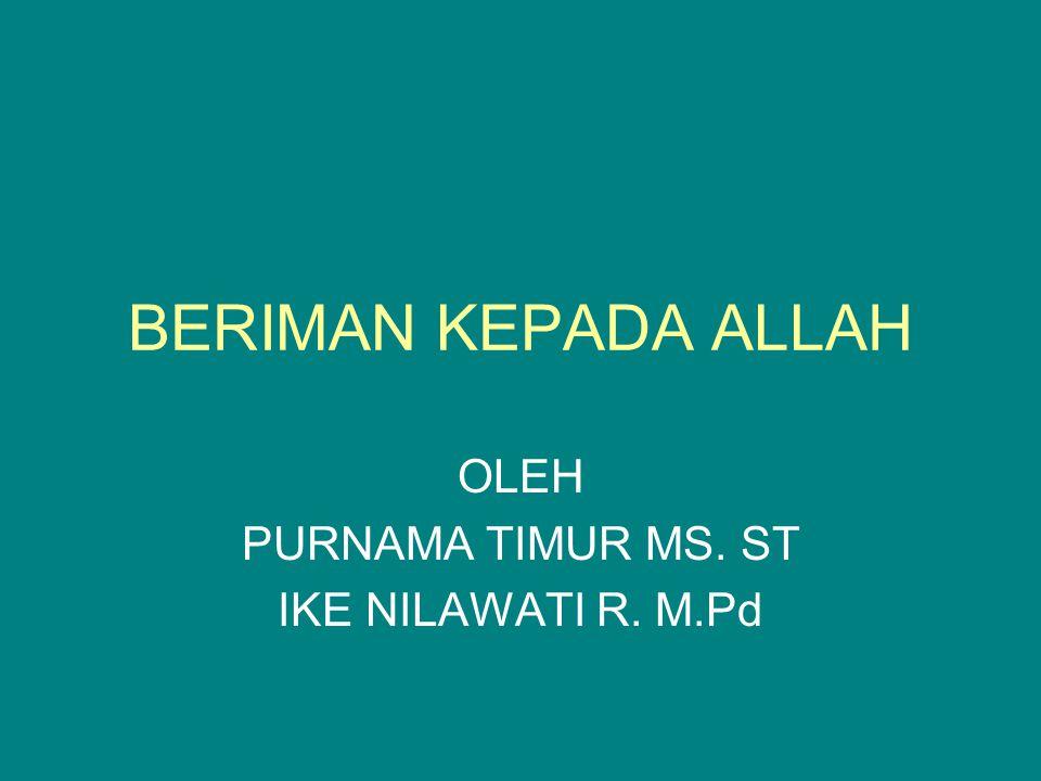 BERIMAN KEPADA ALLAH OLEH PURNAMA TIMUR MS. ST IKE NILAWATI R. M.Pd