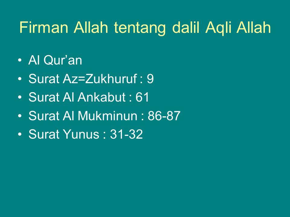 Firman Allah tentang dalil Aqli Allah Al Qur'an Surat Az=Zukhuruf : 9 Surat Al Ankabut : 61 Surat Al Mukminun : 86-87 Surat Yunus : 31-32