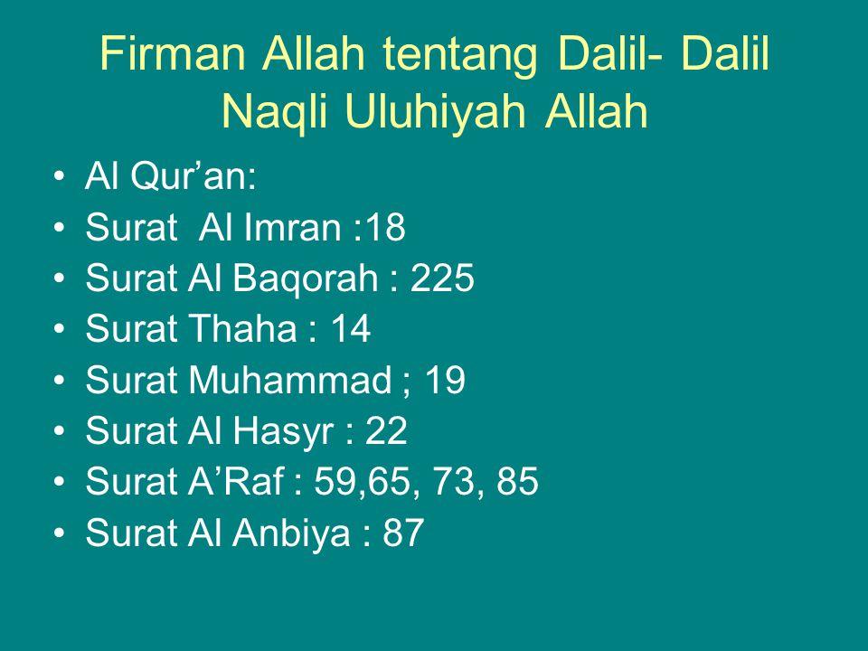 Firman Allah tentang Dalil- Dalil Naqli Uluhiyah Allah Al Qur'an: Surat Al Imran :18 Surat Al Baqorah : 225 Surat Thaha : 14 Surat Muhammad ; 19 Surat