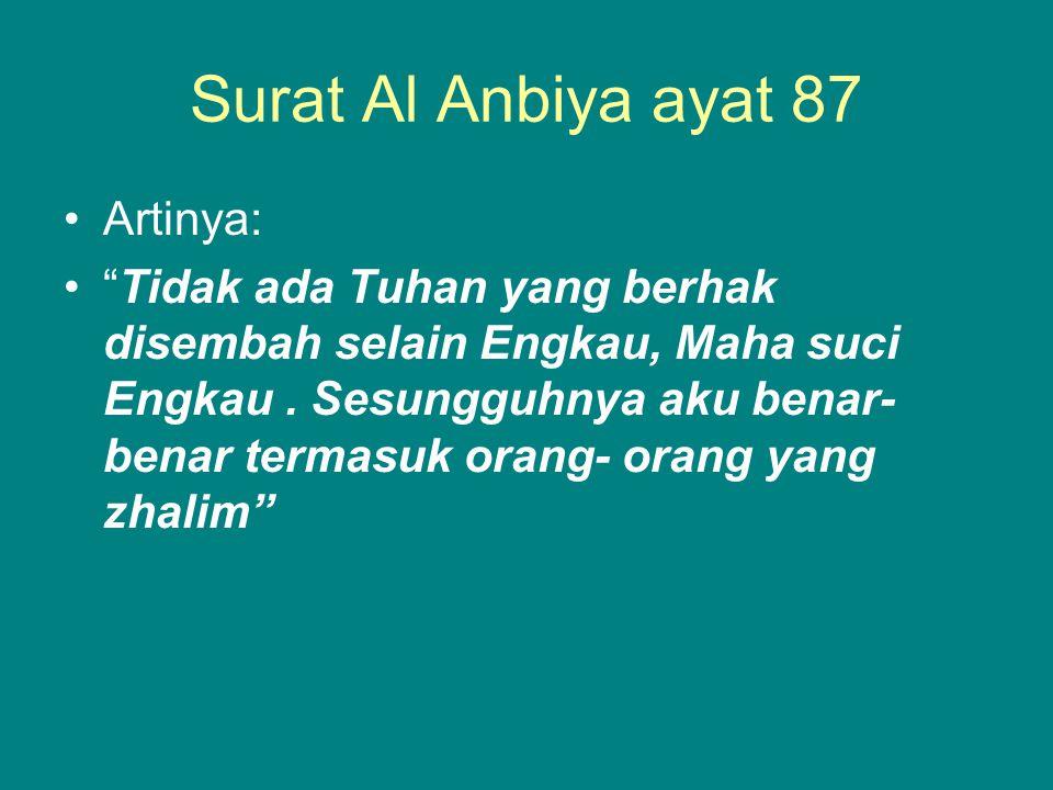 "Surat Al Anbiya ayat 87 Artinya: ""Tidak ada Tuhan yang berhak disembah selain Engkau, Maha suci Engkau. Sesungguhnya aku benar- benar termasuk orang-"