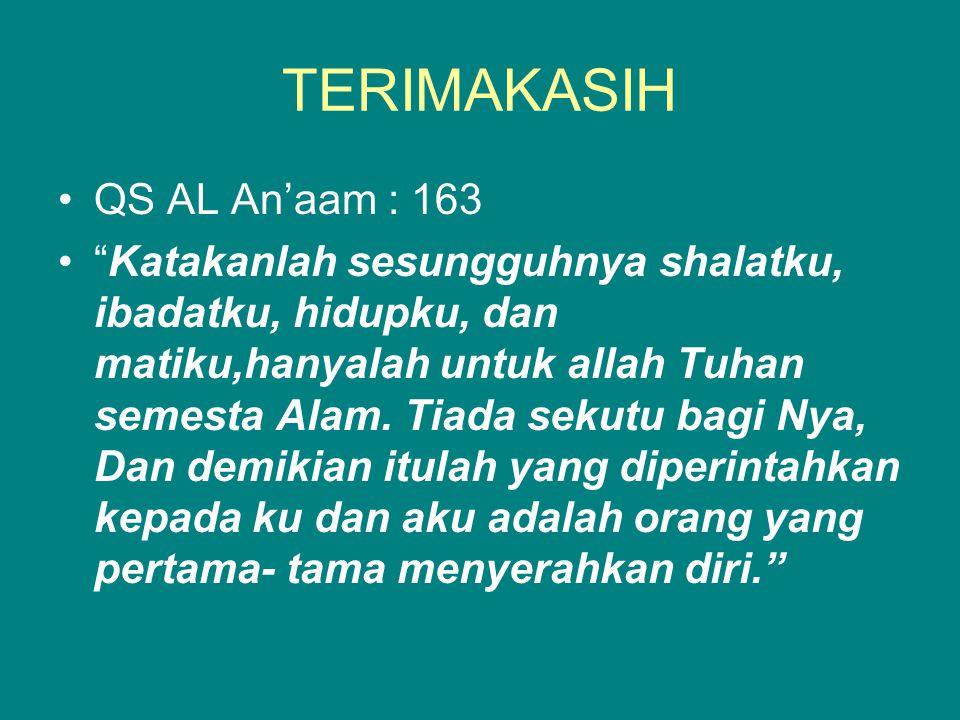 """TERIMAKASIH QS AL An'aam : 163 """"Katakanlah sesungguhnya shalatku, ibadatku, hidupku, dan matiku,hanyalah untuk allah Tuhan semesta Alam. Tiada sekutu"""