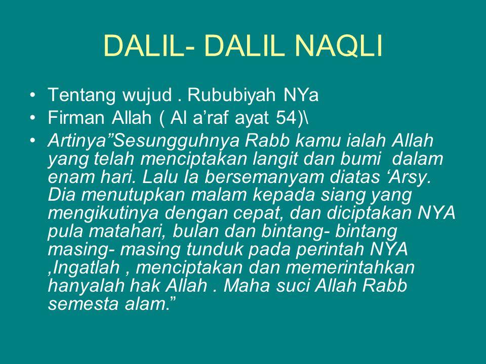 "DALIL- DALIL NAQLI Tentang wujud. Rububiyah NYa Firman Allah ( Al a'raf ayat 54)\ Artinya""Sesungguhnya Rabb kamu ialah Allah yang telah menciptakan la"