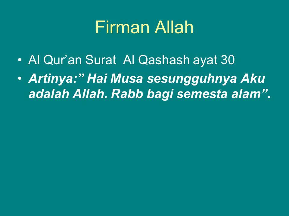 """Firman Allah Al Qur'an Surat Al Qashash ayat 30 Artinya:"""" Hai Musa sesungguhnya Aku adalah Allah. Rabb bagi semesta alam""""."""
