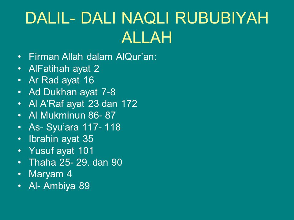 DALIL- DALI NAQLI RUBUBIYAH ALLAH Firman Allah dalam AlQur'an: AlFatihah ayat 2 Ar Rad ayat 16 Ad Dukhan ayat 7-8 Al A'Raf ayat 23 dan 172 Al Mukminun